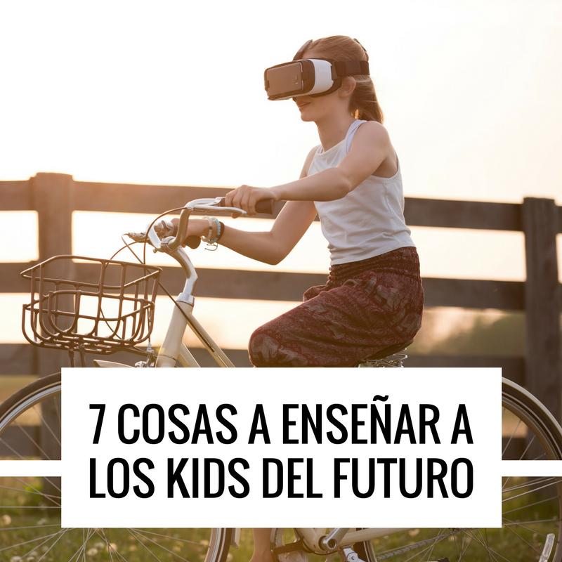 7 cosas a enseñar a los kids del futuro